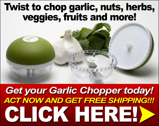 Get your Garlic Chopper Now! Click Here!